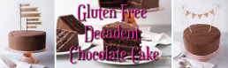 Gluten Free Decadent Chocolate Cake