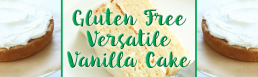 Gluten Free Versatile Vanilla Cake